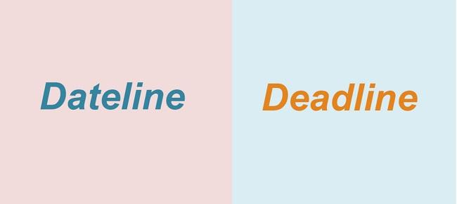 Phân biệt dateline và deadline