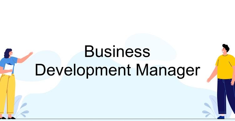 Khái niệm Business Development Manager