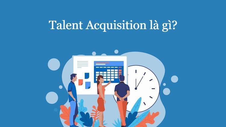 Khái niệm Talent Acquisition